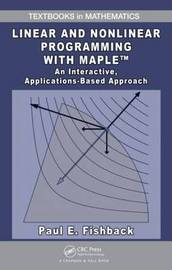 Linear and Nonlinear Programming with Maple by Paul E. Fishback