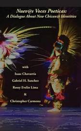 Nuevas Voces Poeticas: A Dialogue about New Chican@ Identities by Isaac Chavarria