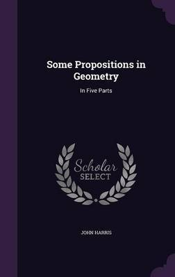 Some Propositions in Geometry by John Harris