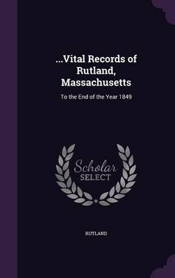 ...Vital Records of Rutland, Massachusetts by Rutland