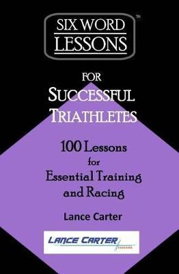 Six-Word Lessons for Successful Triathletes by Lance Carter image