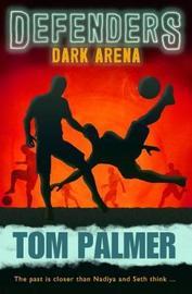 Dark Arena (Defenders #2) by Tom Palmer