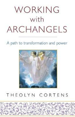 Working With Archangels by Theolyn Cortens