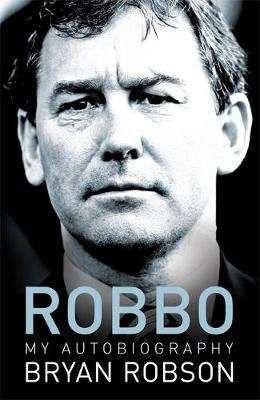 Robbo - My Autobiography by Bryan Robson