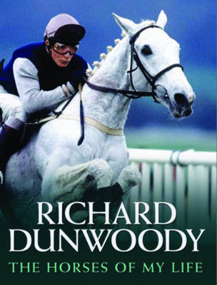 The Horses of My Life by Richard Dunwoody