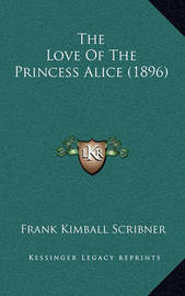 The Love of the Princess Alice (1896) by Frank Kimball Scribner image
