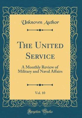 The United Service, Vol. 10 by Unknown Author