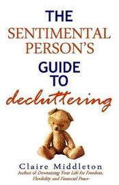 The Sentimental Person's Guide to Decluttering by Claire Middleton