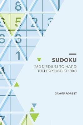 250 Medium to Hard Killer Sudoku 8x8 | James Forest Book