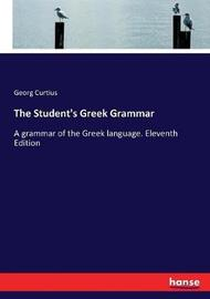 The Student's Greek Grammar by Georg Curtius