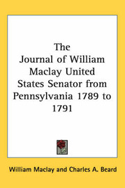 The Journal of William Maclay United States Senator from Pennsylvania 1789 to 1791 by William Maclay image