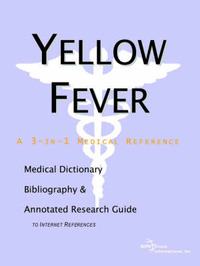 Yellow Fever - A Medical Dictionary, Bibliography, and Annotated Research Guide to Internet References by ICON Health Publications image