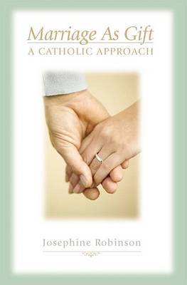 Marriage as Gift: A Catholic Approach by Josephine Robinson image