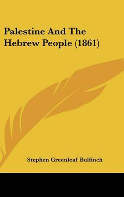 Palestine And The Hebrew People (1861) by Stephen Greenleaf Bulfinch image