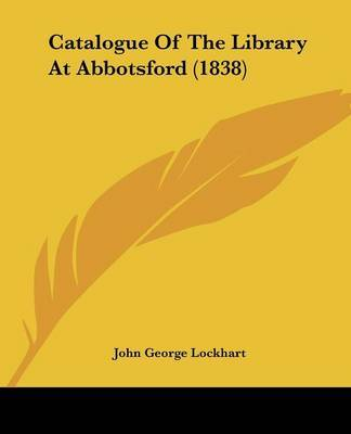 Catalogue Of The Library At Abbotsford (1838) by John George Lockhart image