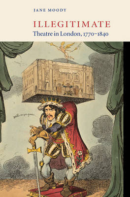 Illegitimate Theatre in London, 1770-1840 by Jane Moody