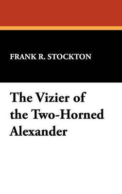 The Vizier of the Two-Horned Alexander by Frank .R.Stockton