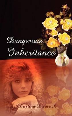 Dangerous Inheritance by Christena Dieatrick