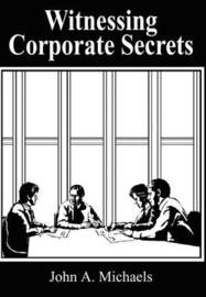 Witnessing Corporate Secrets by John A. Michaels image