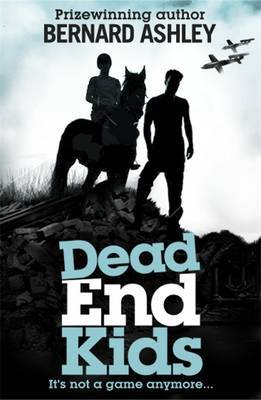 Dead End Kids: Heroes of the Blitz by Bernard Ashley