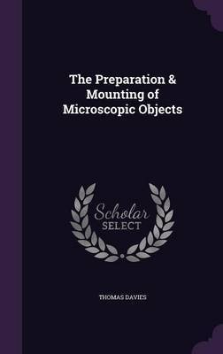 The Preparation & Mounting of Microscopic Objects by Thomas Davies