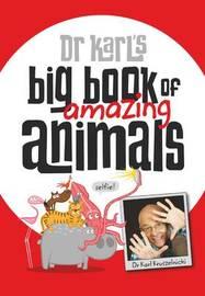 Dr Karl's Big Book of Amazing Animals by Karl Kruszelnicki