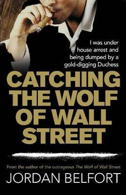Catching the Wolf of Wall Street by Jordan Belfort image