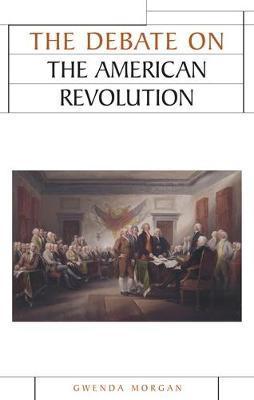 The Debate on the American Revolution by Gwenda Morgan image