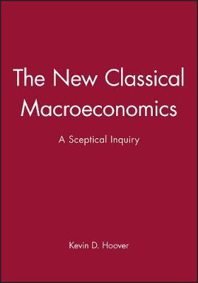The New Classical Macroeconomics by Kevin D. Hoover
