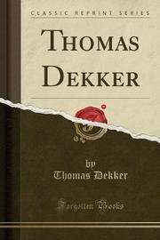 Thomas Dekker (Classic Reprint) by Thomas Dekker image
