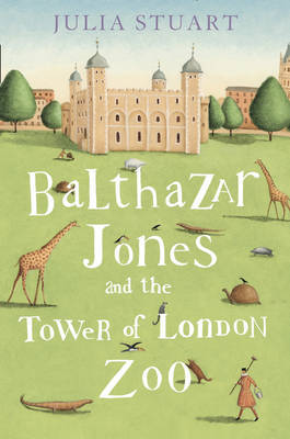 Balthazar Jones and the Tower of London Zoo by Julia Stuart image