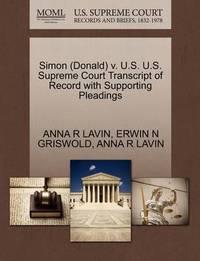 Simon (Donald) V. U.S. U.S. Supreme Court Transcript of Record with Supporting Pleadings by Anna R Lavin