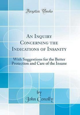 An Inquiry Concerning the Indications of Insanity by John Conolly