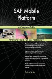 SAP Mobile Platform a Complete Guide by Gerardus Blokdyk