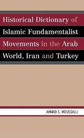 Historical Dictionary of Islamic Fundamentalist Movements in the Arab World, Iran, and Turkey by Ahmad S. Moussalli image