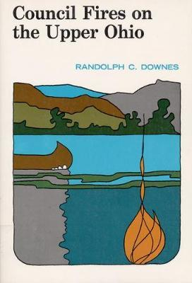 Council Fires On the Upper Ohio by Randolph Downes