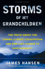 Storms of My Grandchildren: The Truth About the Coming Climate Catastrophe and Our Last Chance to Save Humanity by James Hansen image