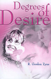 Degrees of Desire by R. Gordon Zyne image