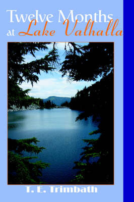Twelve Months at Lake Valhalla by T E Trimbath image