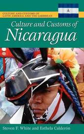 Culture and Customs of Nicaragua by Steven F White