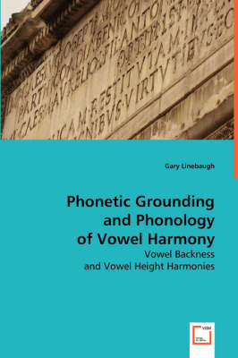Phonetic Grounding and Phonology of Vowel Harmony by Gary Linebaugh