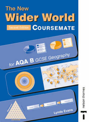 The New Wider World: Coursemate for AQA B GCSE Geography by Lynda Evans