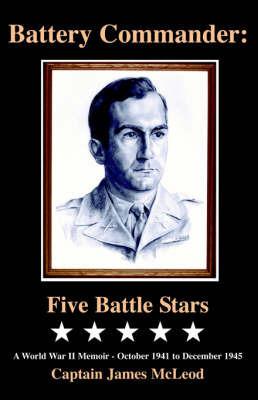 Battery Commander: Five Battle Stars by Captain James McLeod