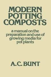 Modern Potting Composts by A.C. Bunt