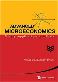 Advanced Microeconomics: Theory, Applications And Tests by William David Anthony Bryant