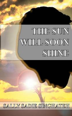 The Sun Will Soon Shine by Sally Singhateh