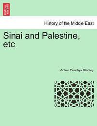 Sinai and Palestine, Etc. by Arthur Penrhyn Stanley