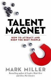 Talent Magnet by Mark Miller