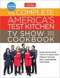 The Complete America's Test Kitchen TV Show Cookbook 2001 - 2019 by America's Test Kitchen