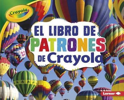 El Libro de Patrones de Crayola (R) (the Crayola (R) Patterns Book) by Mari C Schuh image